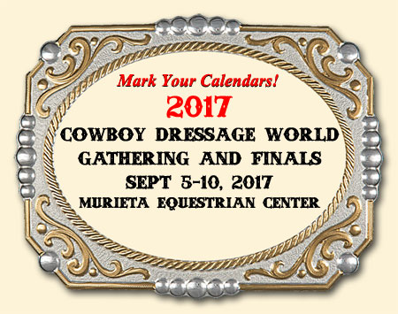 Cowboy Dressage World Gathering, Finals and Top Hand. Sept 5-10, 2017. Mark your calendars.